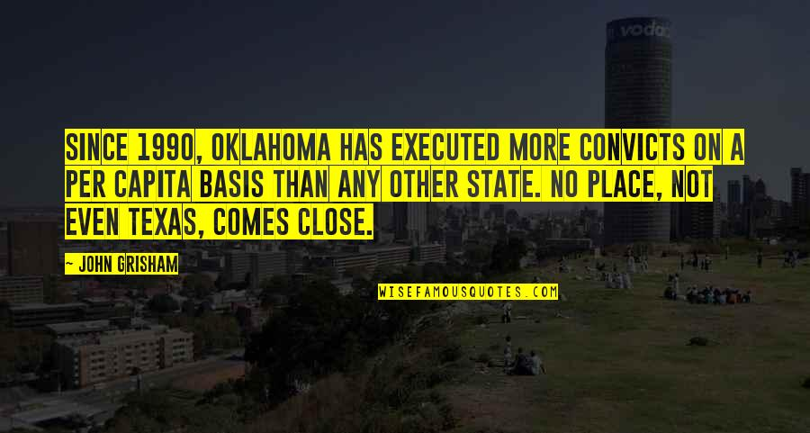 Oklahoma State Quotes By John Grisham: Since 1990, Oklahoma has executed more convicts on