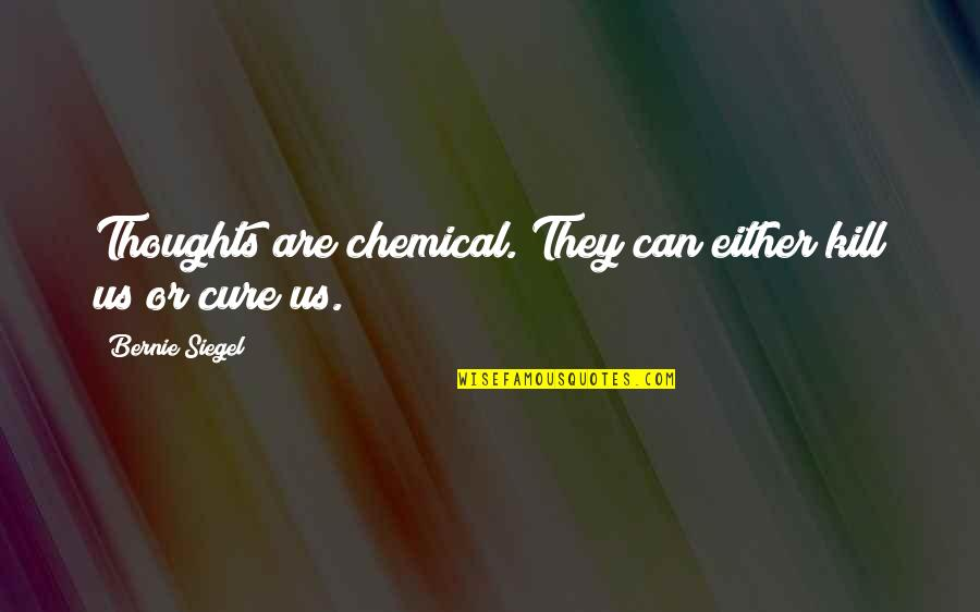 Ol Drippy Quotes By Bernie Siegel: Thoughts are chemical. They can either kill us