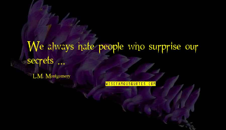 Ol Drippy Quotes By L.M. Montgomery: We always hate people who surprise our secrets