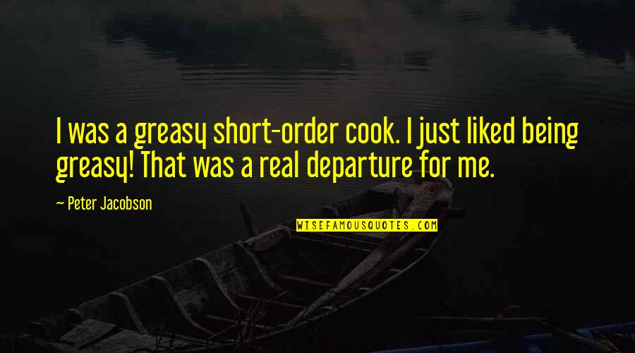Ol Drippy Quotes By Peter Jacobson: I was a greasy short-order cook. I just