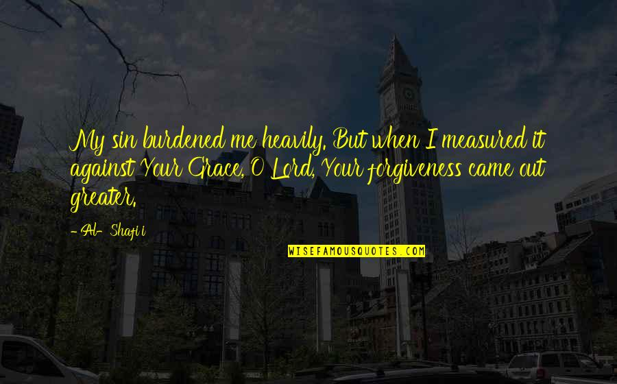 O'lantern Quotes By Al-Shafi'i: My sin burdened me heavily. But when I