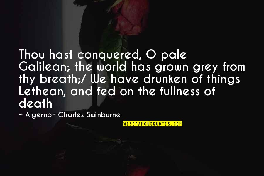 O'lantern Quotes By Algernon Charles Swinburne: Thou hast conquered, O pale Galilean; the world