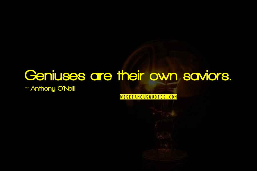 O'lantern Quotes By Anthony O'Neill: Geniuses are their own saviors.