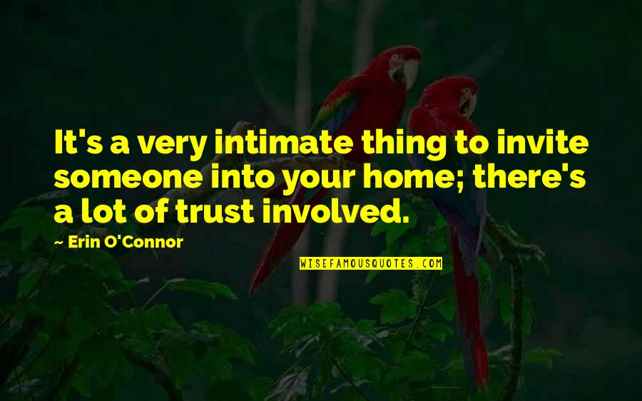 O'lantern Quotes By Erin O'Connor: It's a very intimate thing to invite someone