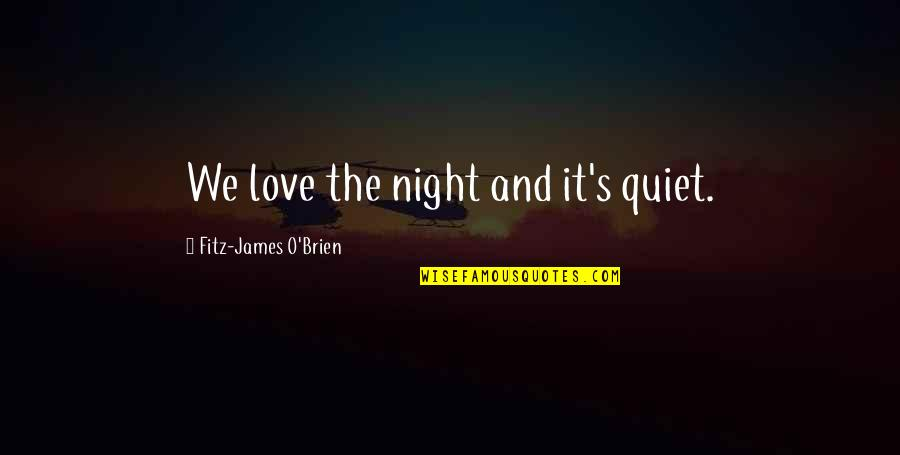 O'lantern Quotes By Fitz-James O'Brien: We love the night and it's quiet.