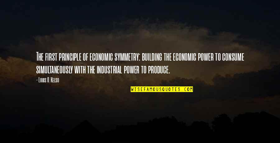 O'lantern Quotes By Louis O. Kelso: The first principle of economic symmetry: building the