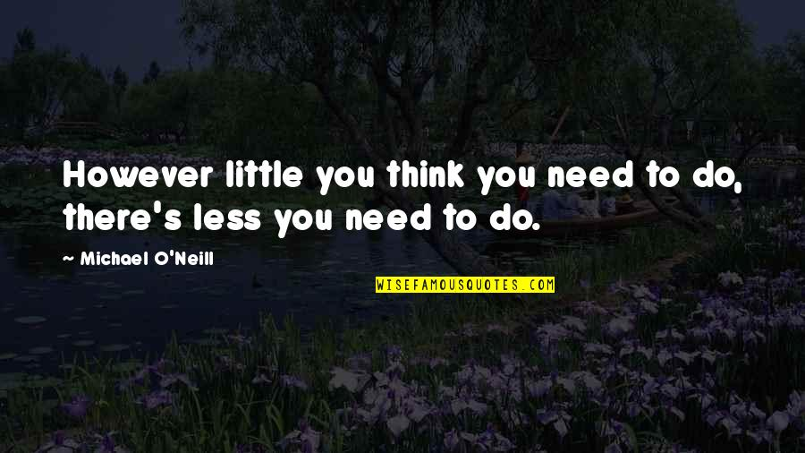O'lantern Quotes By Michael O'Neill: However little you think you need to do,