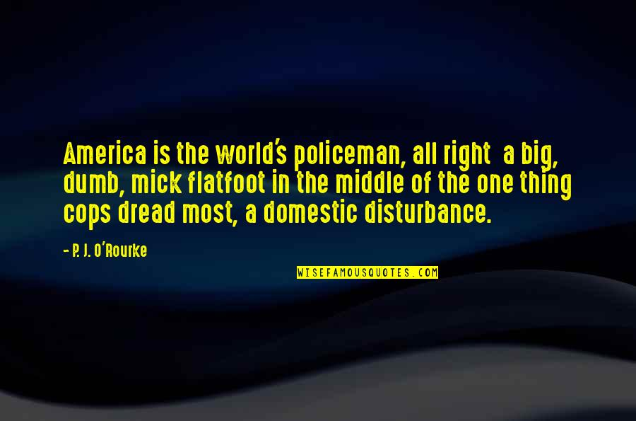 O'lantern Quotes By P. J. O'Rourke: America is the world's policeman, all right a
