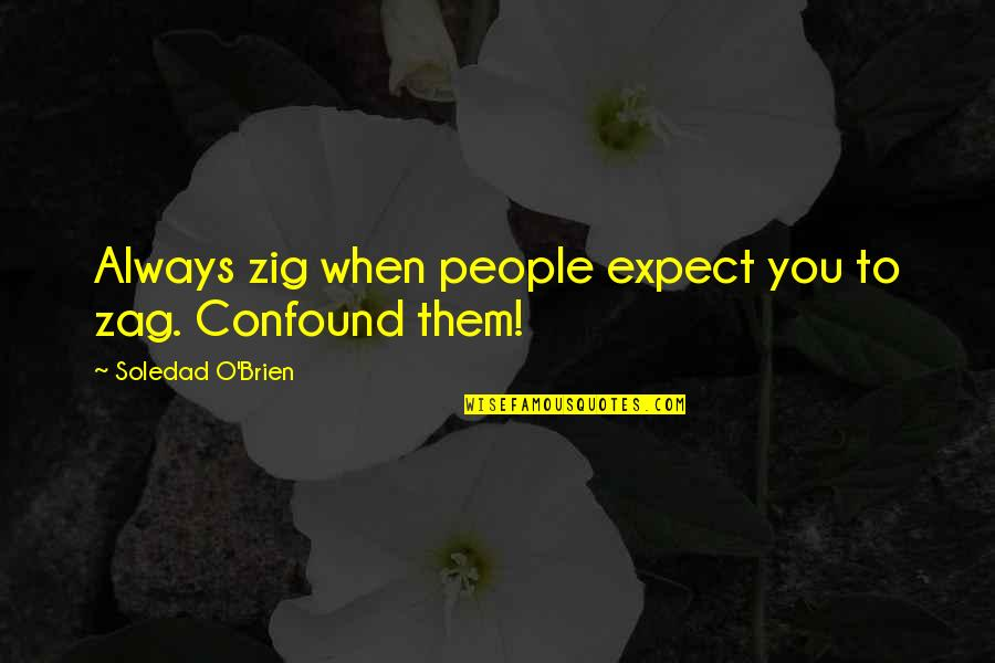 O'lantern Quotes By Soledad O'Brien: Always zig when people expect you to zag.