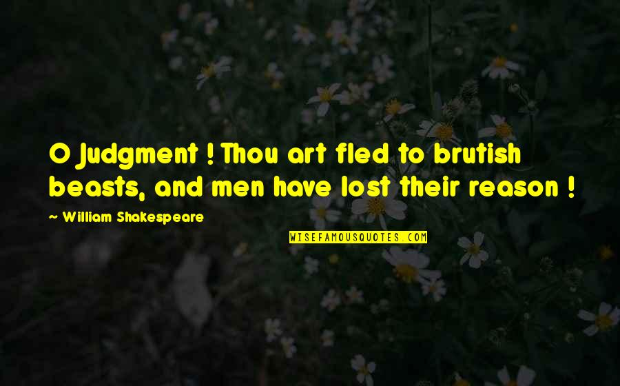 O'lantern Quotes By William Shakespeare: O Judgment ! Thou art fled to brutish