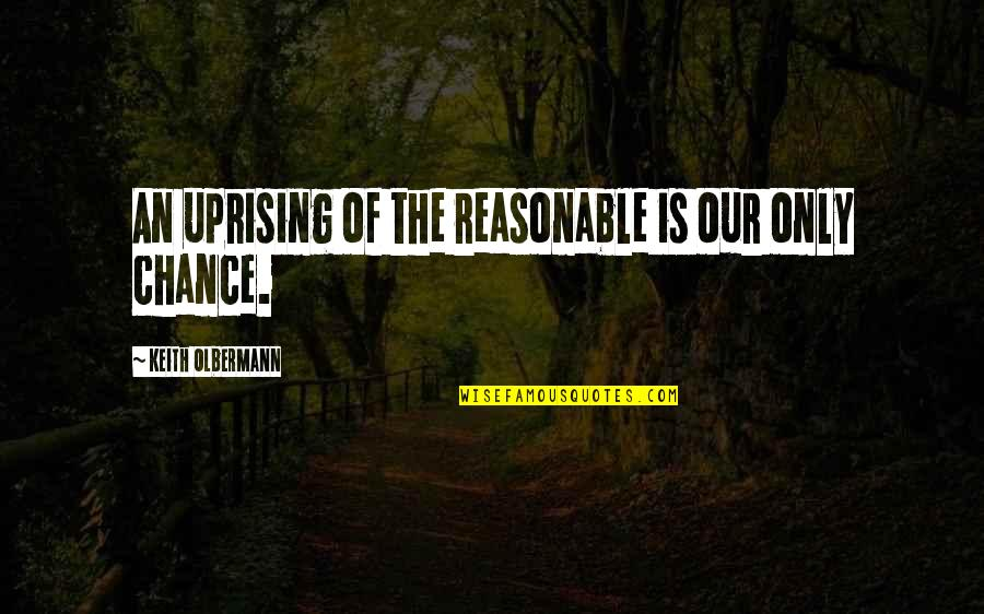 Olbermann Quotes By Keith Olbermann: An uprising of the reasonable is our only