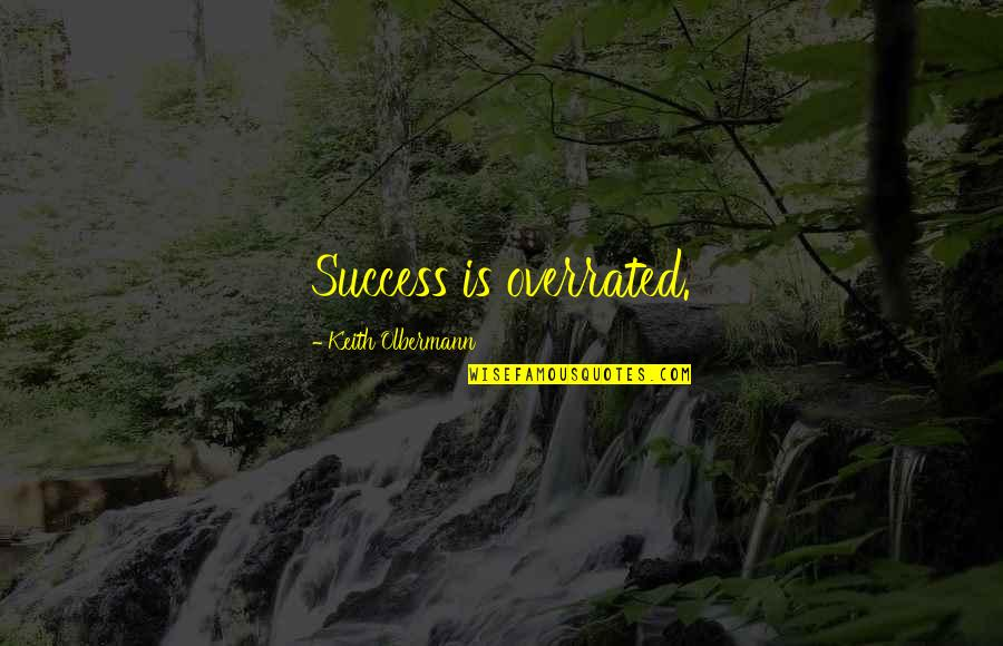 Olbermann Quotes By Keith Olbermann: Success is overrated.