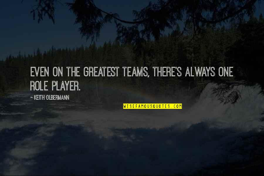 Olbermann Quotes By Keith Olbermann: Even on the greatest teams, there's always one