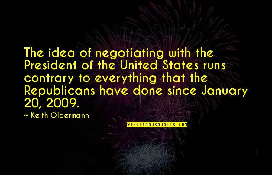 Olbermann Quotes By Keith Olbermann: The idea of negotiating with the President of