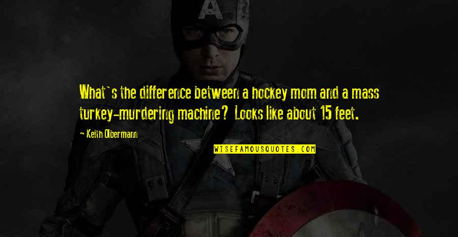 Olbermann Quotes By Keith Olbermann: What's the difference between a hockey mom and