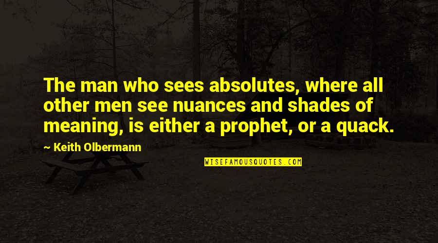 Olbermann Quotes By Keith Olbermann: The man who sees absolutes, where all other