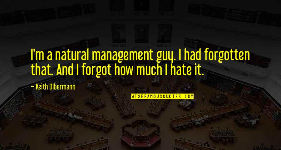 Olbermann Quotes By Keith Olbermann: I'm a natural management guy. I had forgotten