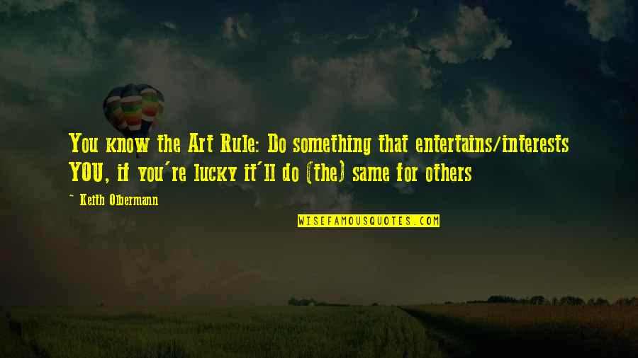Olbermann Quotes By Keith Olbermann: You know the Art Rule: Do something that