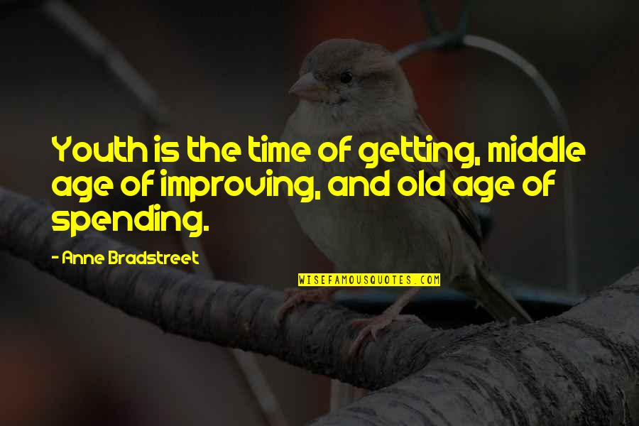 Old Age And Youth Quotes By Anne Bradstreet: Youth is the time of getting, middle age