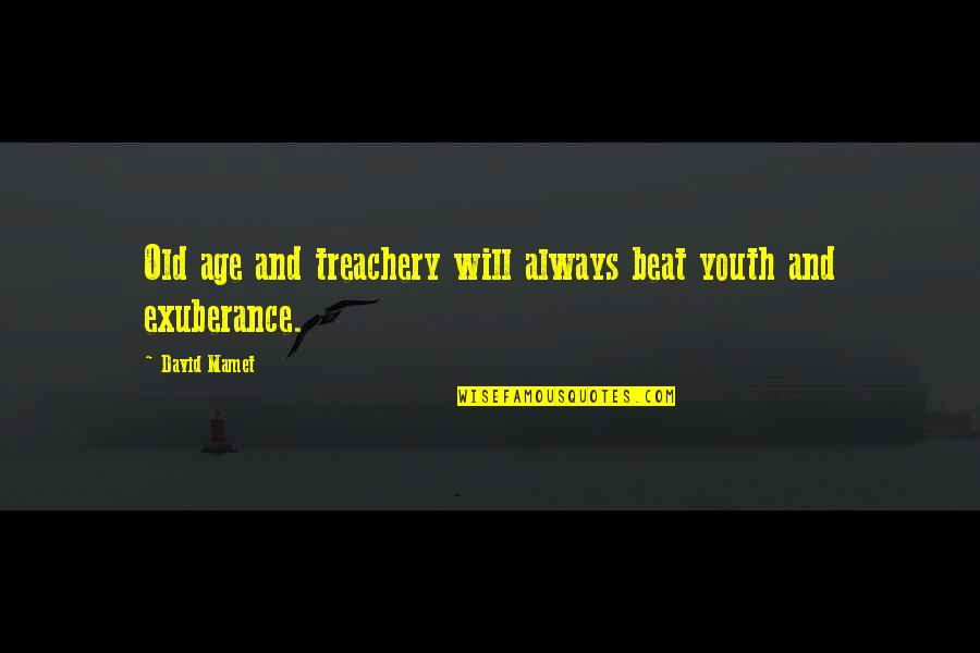 Old Age And Youth Quotes By David Mamet: Old age and treachery will always beat youth
