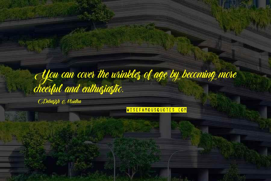 Old Age And Youth Quotes By Debasish Mridha: You can cover the wrinkles of age by