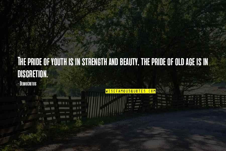 Old Age And Youth Quotes By Democritus: The pride of youth is in strength and