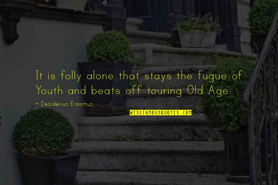 Old Age And Youth Quotes By Desiderius Erasmus: It is folly alone that stays the fugue