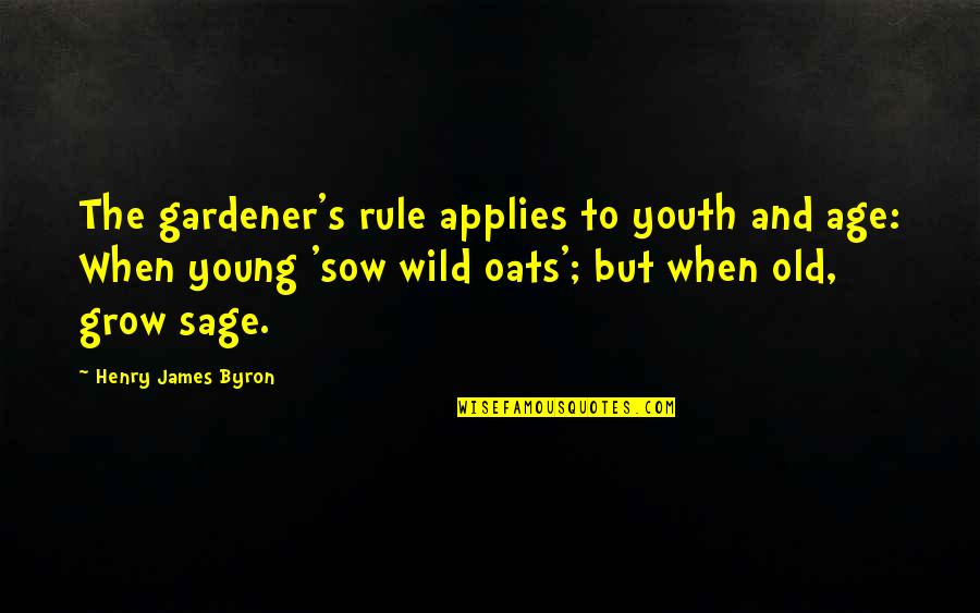 Old Age And Youth Quotes By Henry James Byron: The gardener's rule applies to youth and age:
