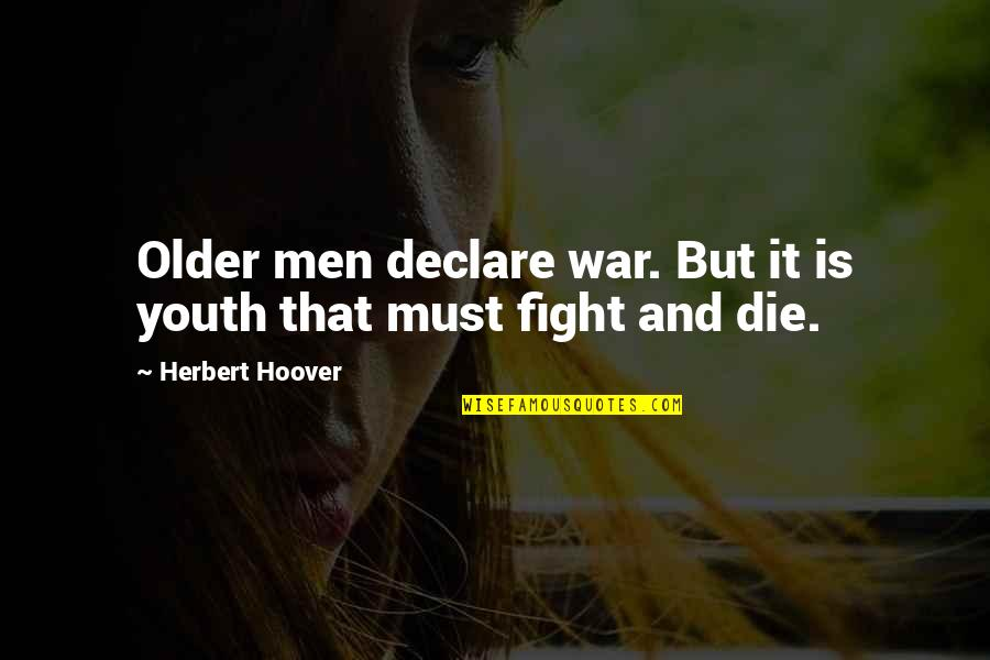 Old Age And Youth Quotes By Herbert Hoover: Older men declare war. But it is youth