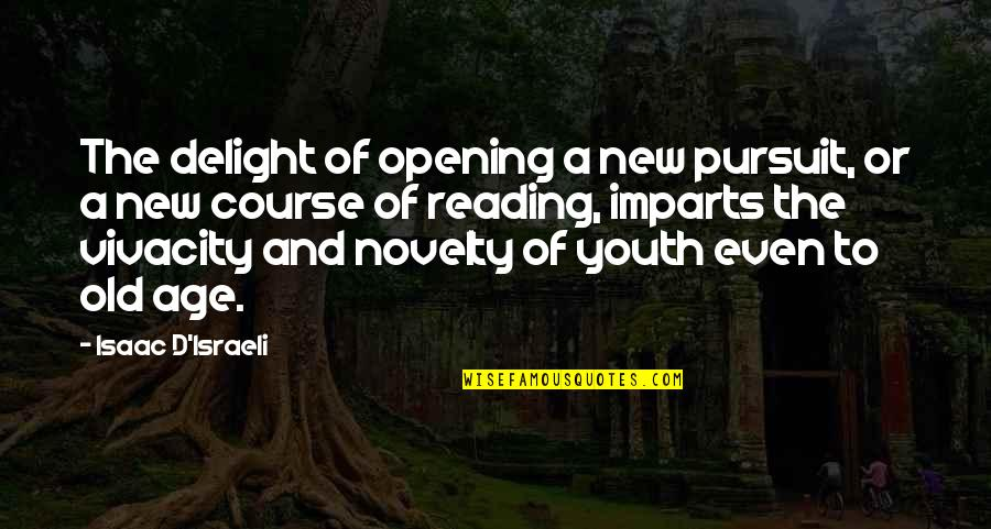 Old Age And Youth Quotes By Isaac D'Israeli: The delight of opening a new pursuit, or