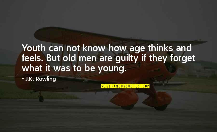 Old Age And Youth Quotes By J.K. Rowling: Youth can not know how age thinks and