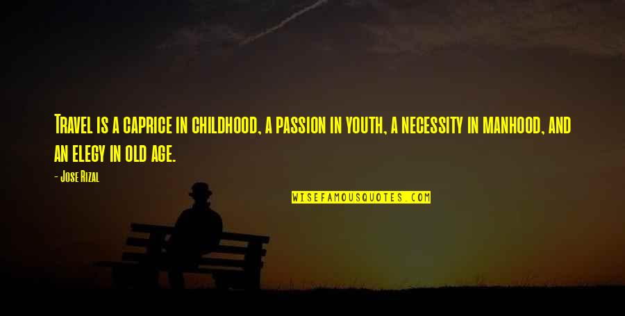 Old Age And Youth Quotes By Jose Rizal: Travel is a caprice in childhood, a passion