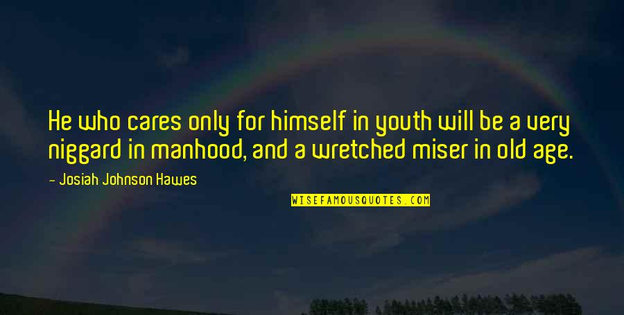 Old Age And Youth Quotes By Josiah Johnson Hawes: He who cares only for himself in youth