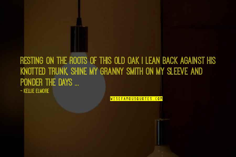 Old Age And Youth Quotes By Kellie Elmore: Resting on the roots of this old oak