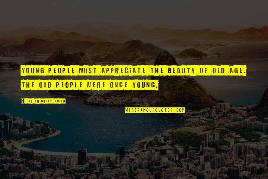 Old Age And Youth Quotes By Lailah Gifty Akita: Young people must appreciate the beauty of old