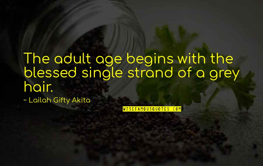 Old Age And Youth Quotes By Lailah Gifty Akita: The adult age begins with the blessed single