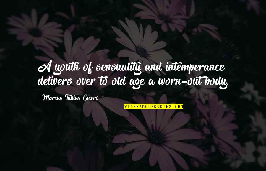 Old Age And Youth Quotes By Marcus Tullius Cicero: A youth of sensuality and intemperance delivers over