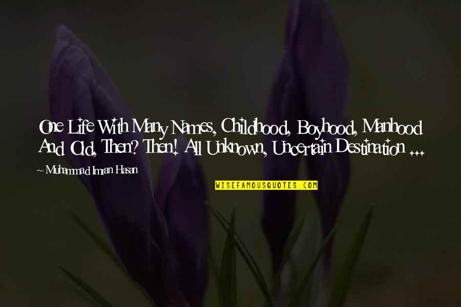 Old Age And Youth Quotes By Muhammad Imran Hasan: One Life With Many Names, Childhood, Boyhood, Manhood