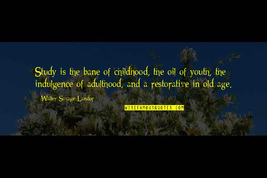 Old Age And Youth Quotes By Walter Savage Landor: Study is the bane of childhood, the oil