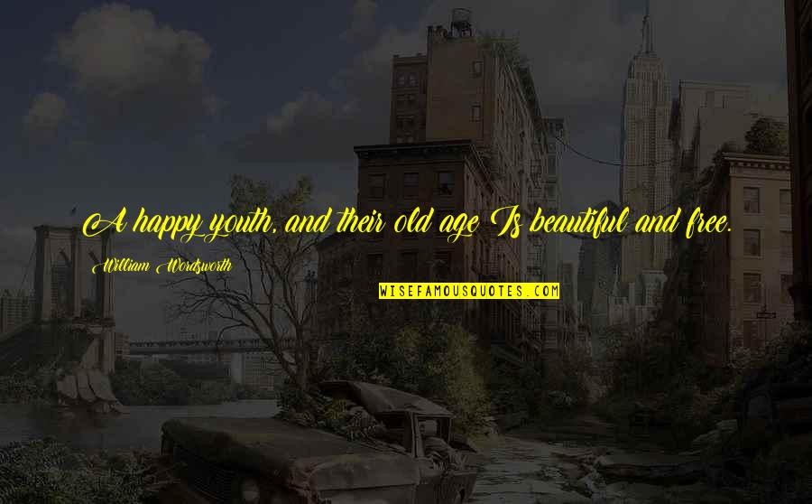 Old Age And Youth Quotes By William Wordsworth: A happy youth, and their old age Is