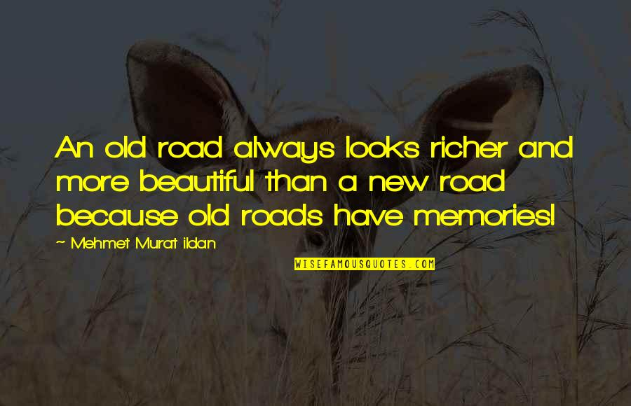 Old And New Memories Quotes By Mehmet Murat Ildan: An old road always looks richer and more
