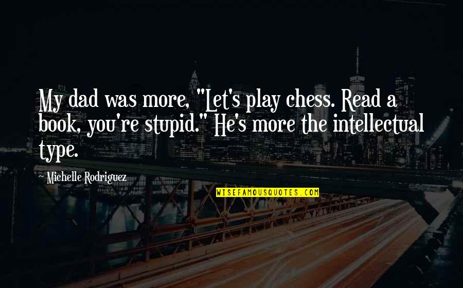 """Old And New Memories Quotes By Michelle Rodriguez: My dad was more, """"Let's play chess. Read"""