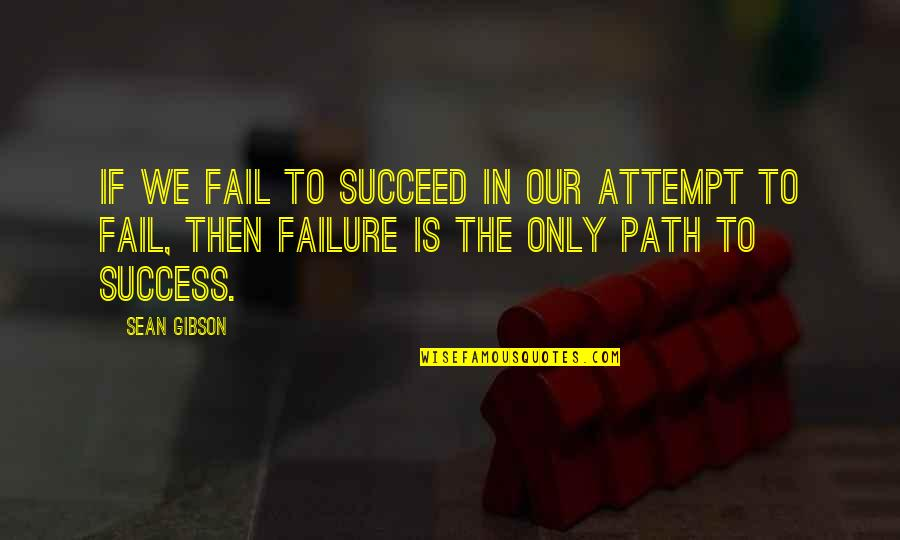 Old And New Memories Quotes By Sean Gibson: If we fail to succeed in our attempt