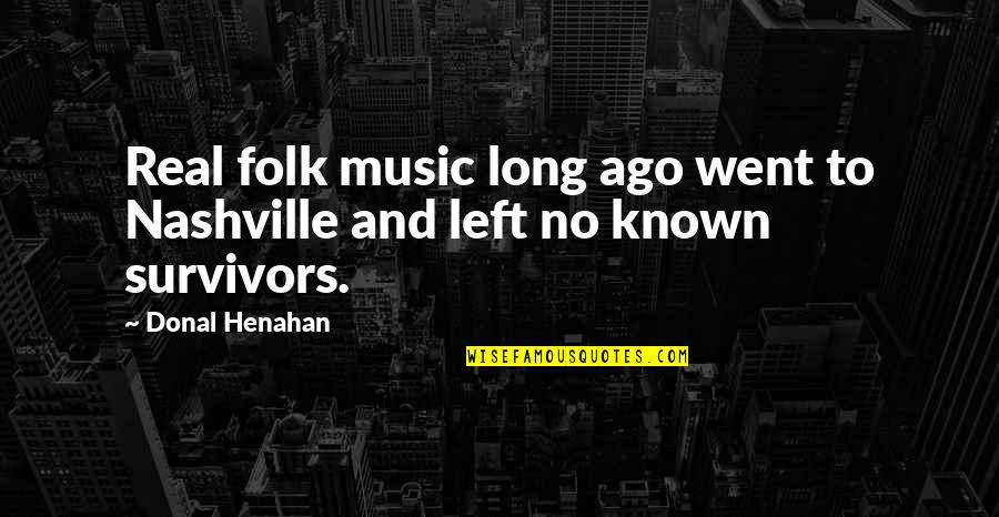 Old Bollywood Songs Quotes By Donal Henahan: Real folk music long ago went to Nashville