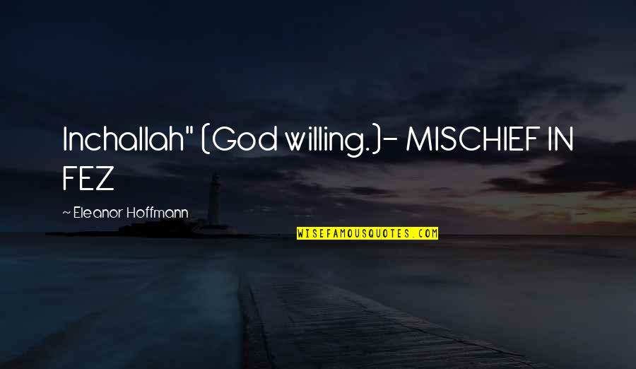 """Old Bollywood Songs Quotes By Eleanor Hoffmann: Inchallah"""" (God willing.)- MISCHIEF IN FEZ"""
