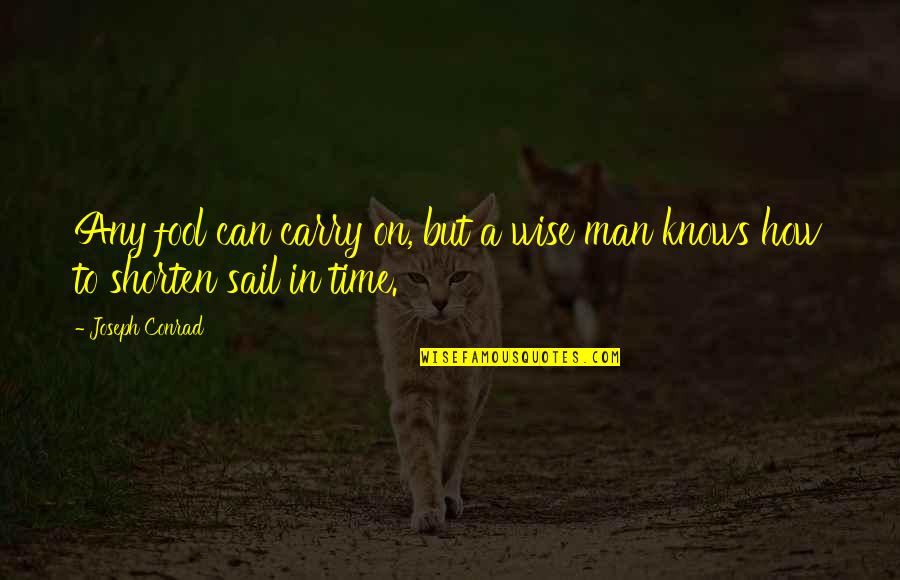 Old Bollywood Songs Quotes By Joseph Conrad: Any fool can carry on, but a wise