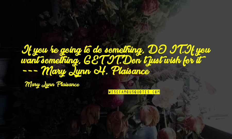 Old Bollywood Songs Quotes By Mary Lynn Plaisance: If you're going to do something, DO IT.If