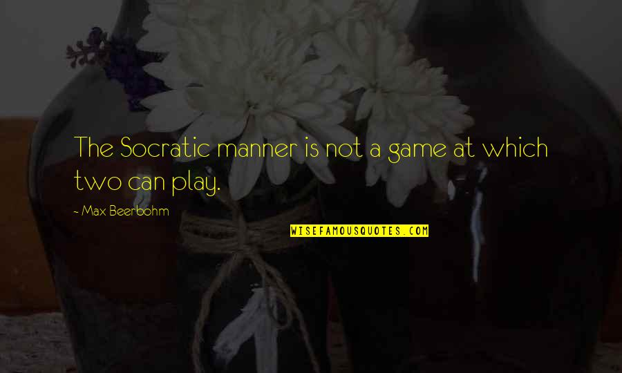 Old Bollywood Songs Quotes By Max Beerbohm: The Socratic manner is not a game at