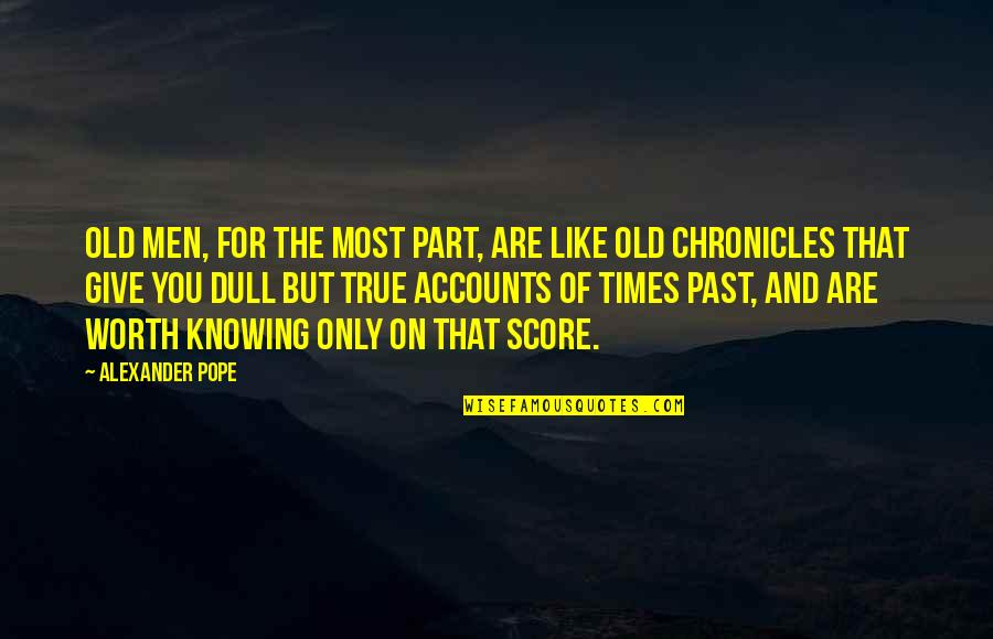 Old But True Quotes By Alexander Pope: Old men, for the most part, are like