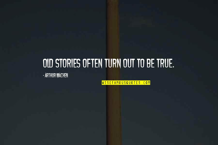 Old But True Quotes By Arthur Machen: Old stories often turn out to be true.